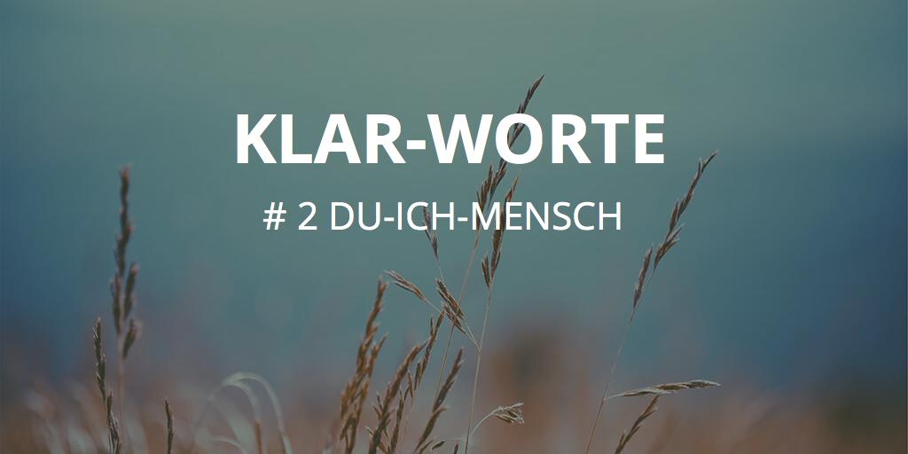 KLAR-WORTE  du-ich-Mensch 24.03.2020