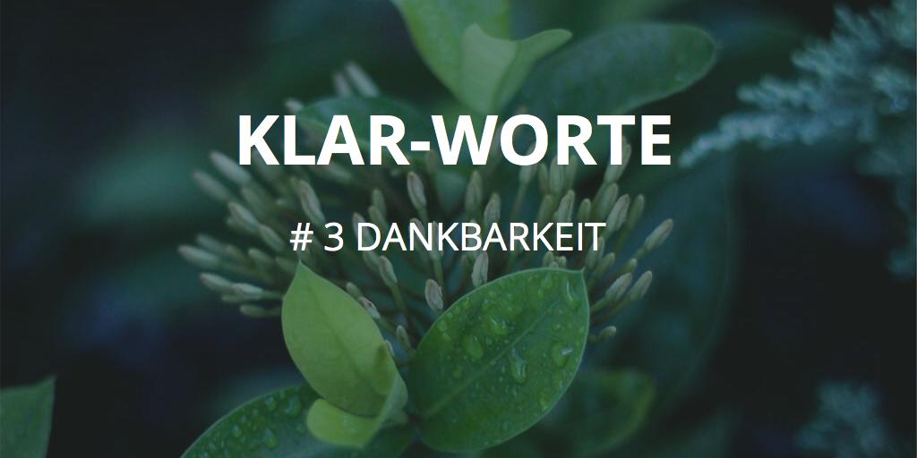 KLAR-WORTE  #3  Dankbarkeit