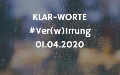 KLAR-WORTE  #4  VER(w)IRRUNG  01.04.2020
